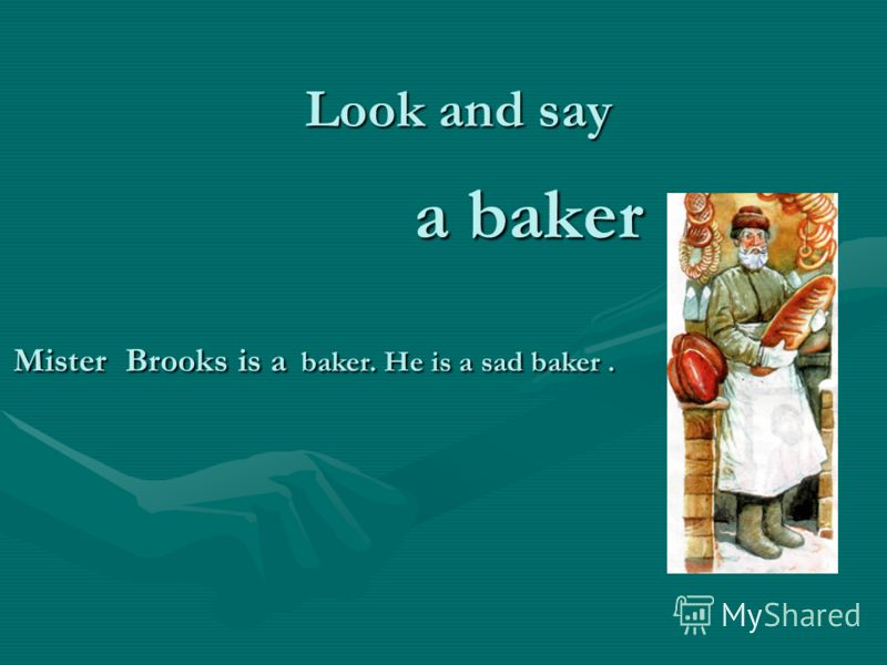 a baker Look and say Mister Brooks is a baker. He is a sad baker.