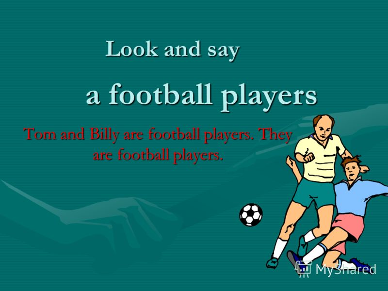 Tom and Billy are football players. They are football players. a football players