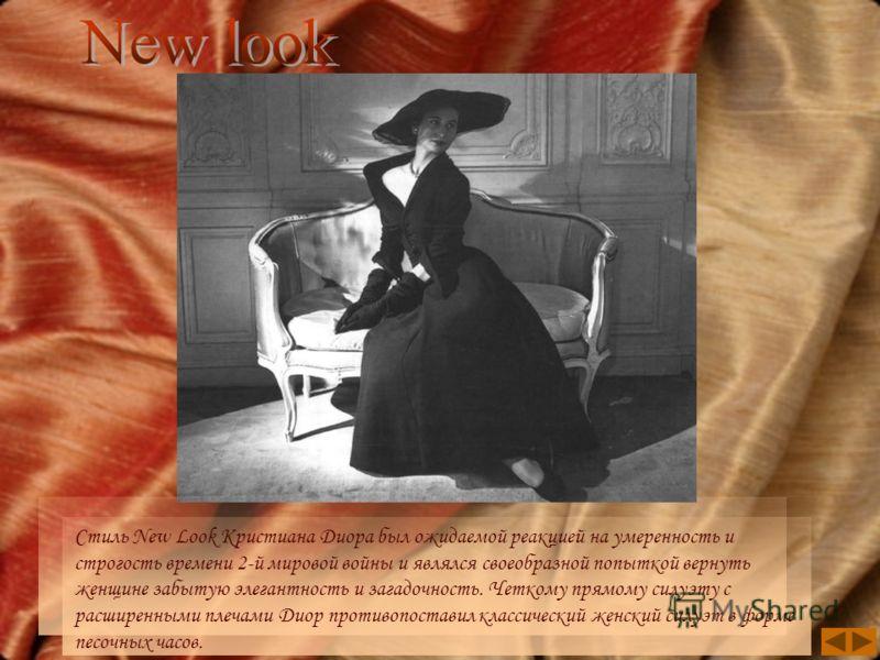 Стиль New Look Кристиана Диора был ожидаемой реакцией на умеренность и строгость времени 2-й мировой войны и являлся своеобразной попыткой вернуть женщине забытую элегантность и загадочность. Четкому прямому силуэту с расширенными плечами Диор против