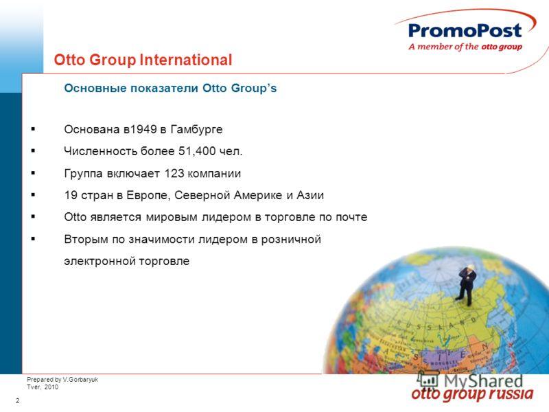 2 Prepared by V.Gorbaryuk Tver, 2010 Otto Group International Основные показатели Otto Groups Основана в1949 в Гамбурге Численность более 51,400 чел. Группа включает 123 компании 19 стран в Европе, Северной Америке и Азии Otto является мировым лидеро