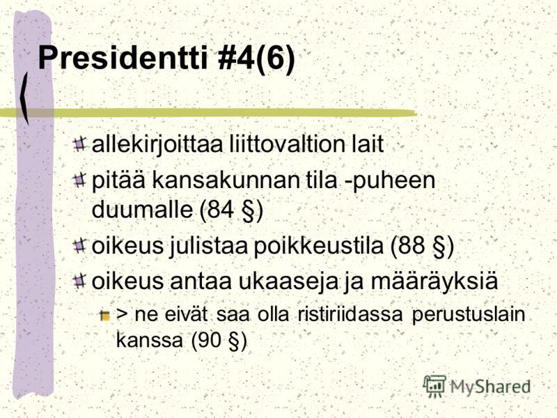 Presidentti #4(6) allekirjoittaa liittovaltion lait pitää kansakunnan tila -puheen duumalle (84 §) oikeus julistaa poikkeustila (88 §) oikeus antaa ukaaseja ja määräyksiä > ne eivät saa olla ristiriidassa perustuslain kanssa (90 §)