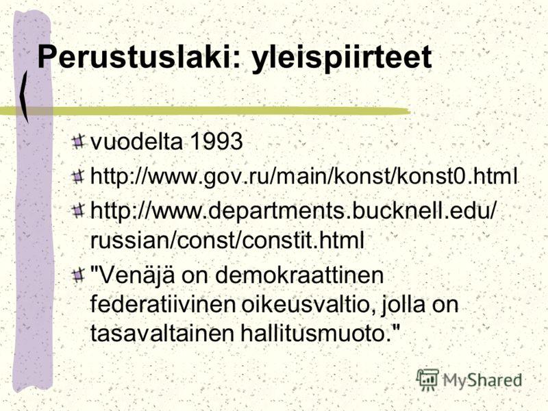 Perustuslaki: yleispiirteet vuodelta 1993 http://www.gov.ru/main/konst/konst0.html http://www.departments.bucknell.edu/ russian/const/constit.html Venäjä on demokraattinen federatiivinen oikeusvaltio, jolla on tasavaltainen hallitusmuoto.