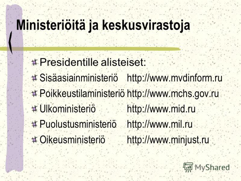 Ministeriöitä ja keskusvirastoja Presidentille alisteiset: Sisäasiainministeriö http://www.mvdinform.ru Poikkeustilaministeriöhttp://www.mchs.gov.ru Ulkoministeriö http://www.mid.ru Puolustusministeriöhttp://www.mil.ru Oikeusministeriöhttp://www.minj