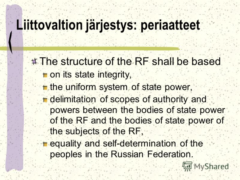 Liittovaltion järjestys: periaatteet The structure of the RF shall be based on its state integrity, the uniform system of state power, delimitation of scopes of authority and powers between the bodies of state power of the RF and the bodies of state