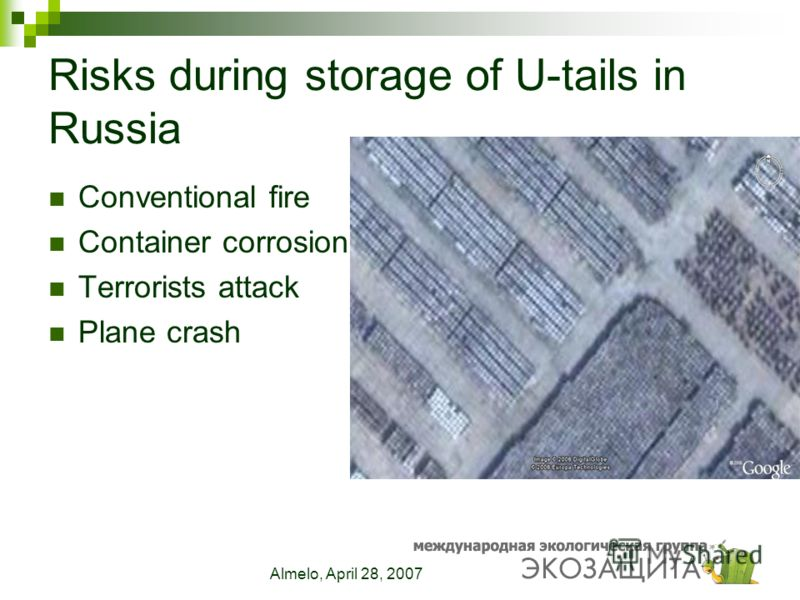 Almelo, April 28, 2007 Risks during storage of U-tails in Russia Conventional fire Container corrosion Terrorists attack Plane crash