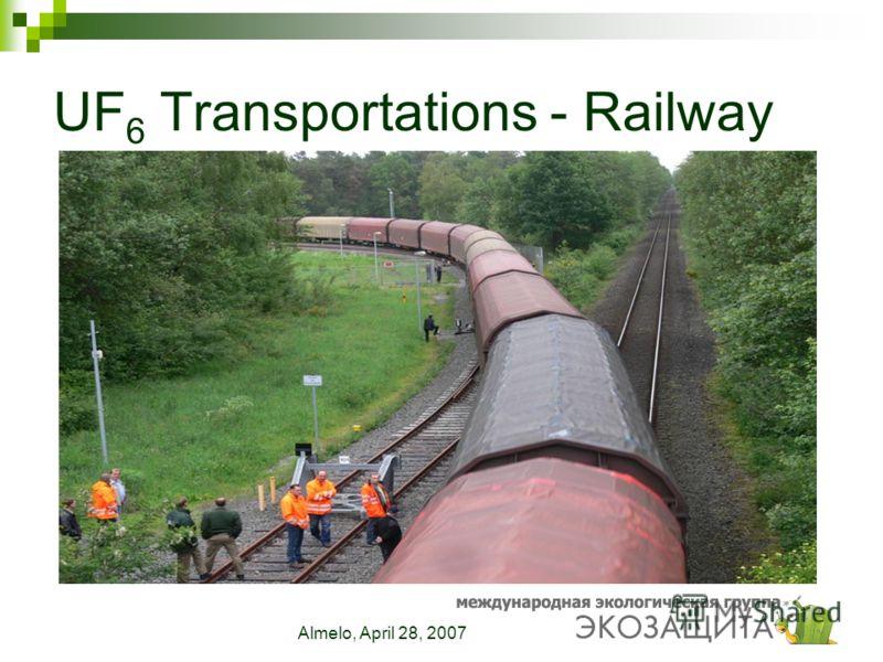 Almelo, April 28, 2007 UF 6 Transportations - Railway