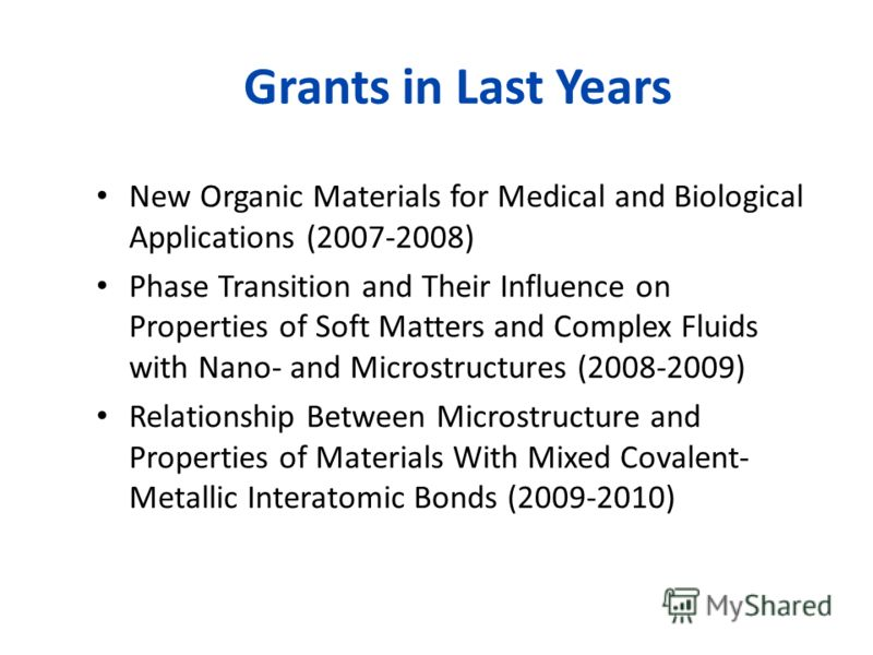 New Organic Materials for Medical and Biological Applications (2007-2008) Phase Transition and Their Influence on Properties of Soft Matters and Complex Fluids with Nano- and Microstructures (2008-2009) Relationship Between Microstructure and Propert