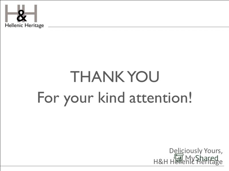 THANK YOU For your kind attention! Deliciously Yours, H&H Hellenic Heritage