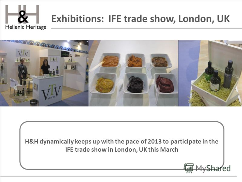 Exhibitions: IFE trade show, London, UK H&H dynamically keeps up with the pace of 2013 to participate in the IFE trade show in London, UK this March