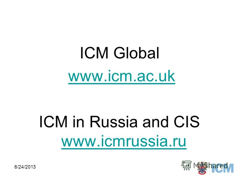 ICM Global www.icm.ac.uk ICM in Russia and CIS www.icmrussia.ru www.icmrussia.ru 6/24/20136