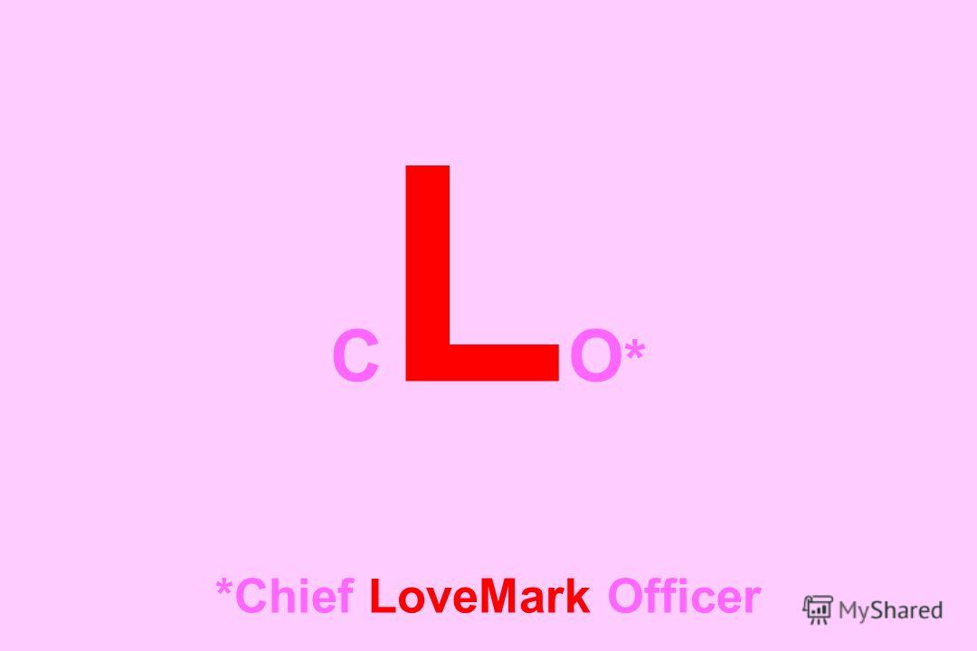 C L O * *Chief LoveMark Officer