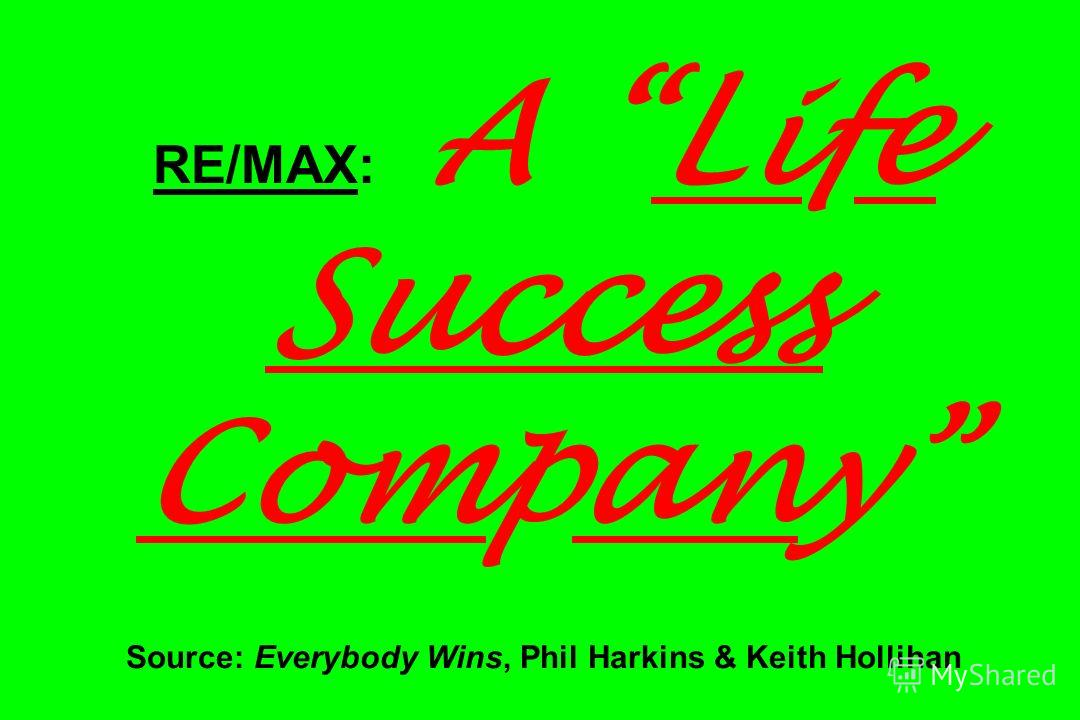 RE/MAX: A Life Success Company Source: Everybody Wins, Phil Harkins & Keith Hollihan