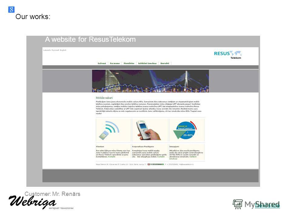 Our works: Customer: Mr. Renārs A website for ResusTelekom Next slide