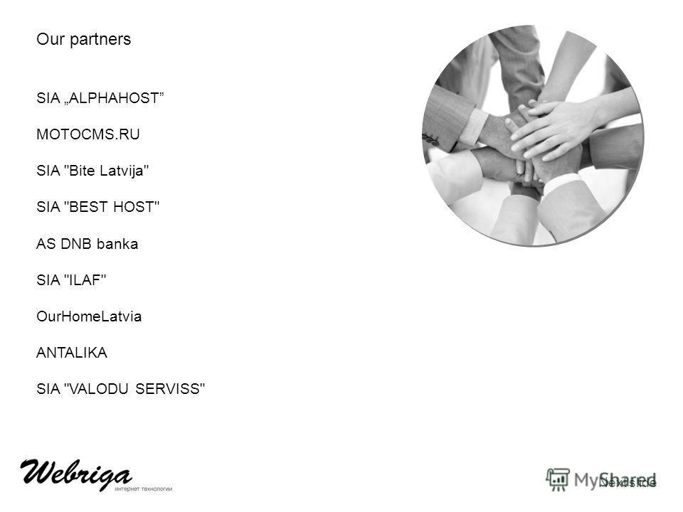 Our partners SIA ALPHAHOST MOTOCMS.RU SIA Bite Latvija SIA BEST HOST AS DNB banka SIA ILAF OurHomeLatvia ANTALIKA SIA VALODU SERVISS Next slide