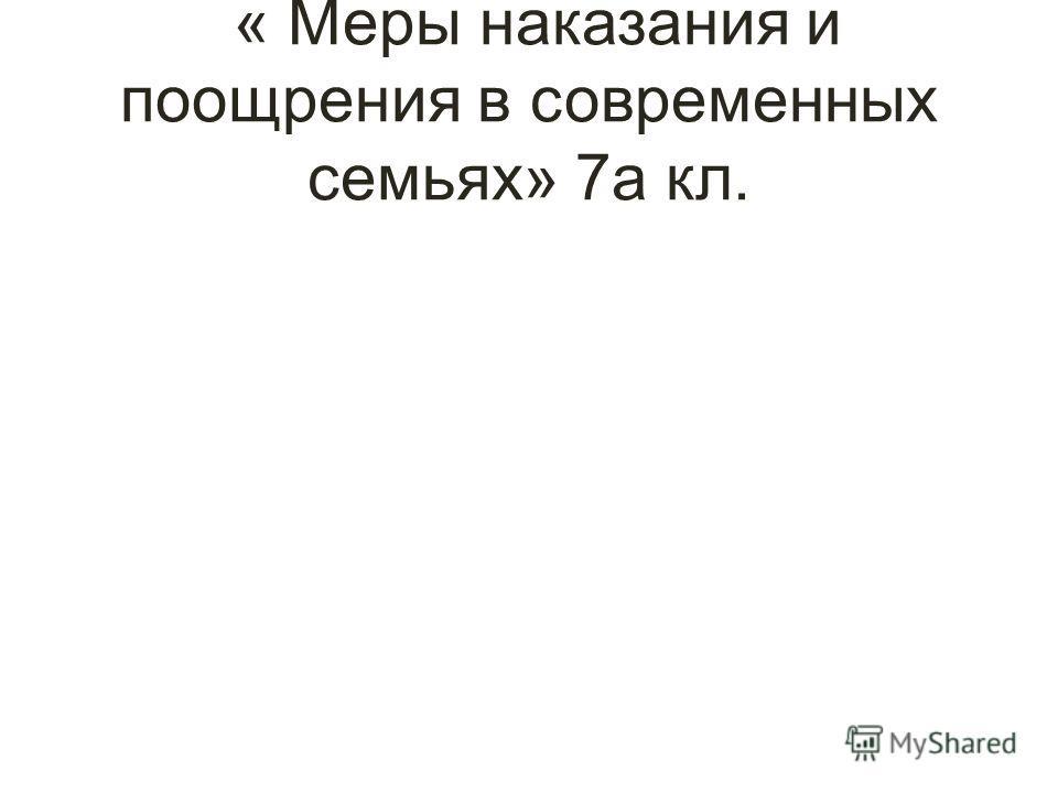 « Меры наказания и поощрения в современных семьях» 7а кл.