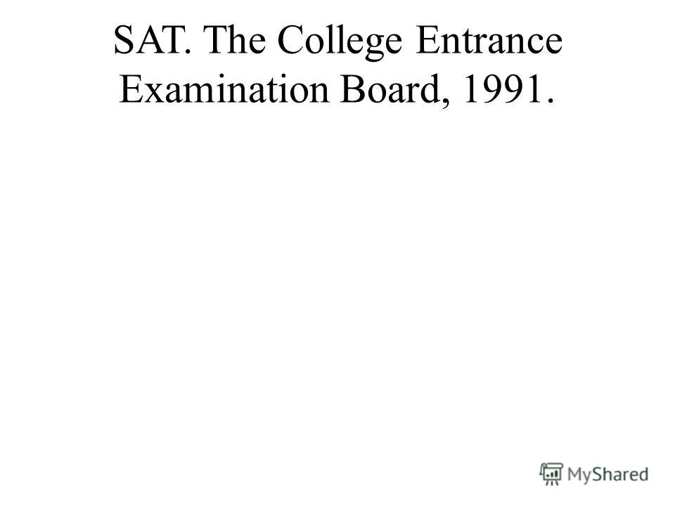 SAT. The College Entrance Examination Board, 1991.
