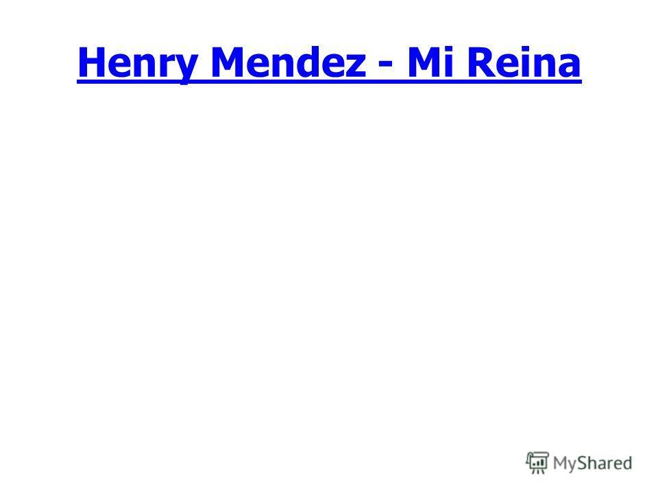 Henry Mendez - Mi Reina