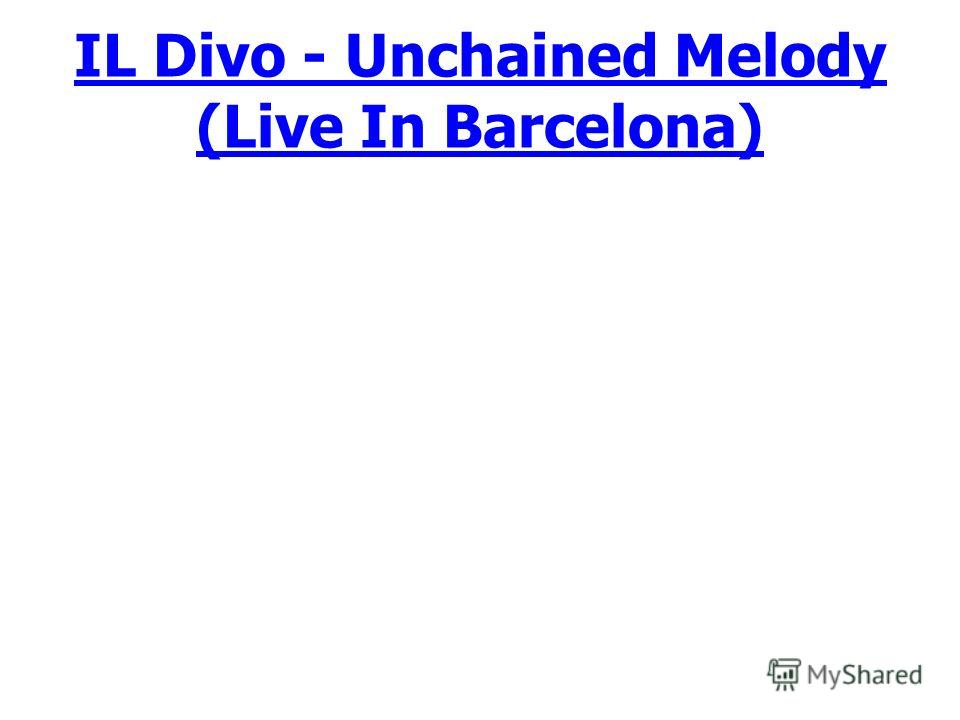 IL Divo - Unchained Melody (Live In Barcelona)