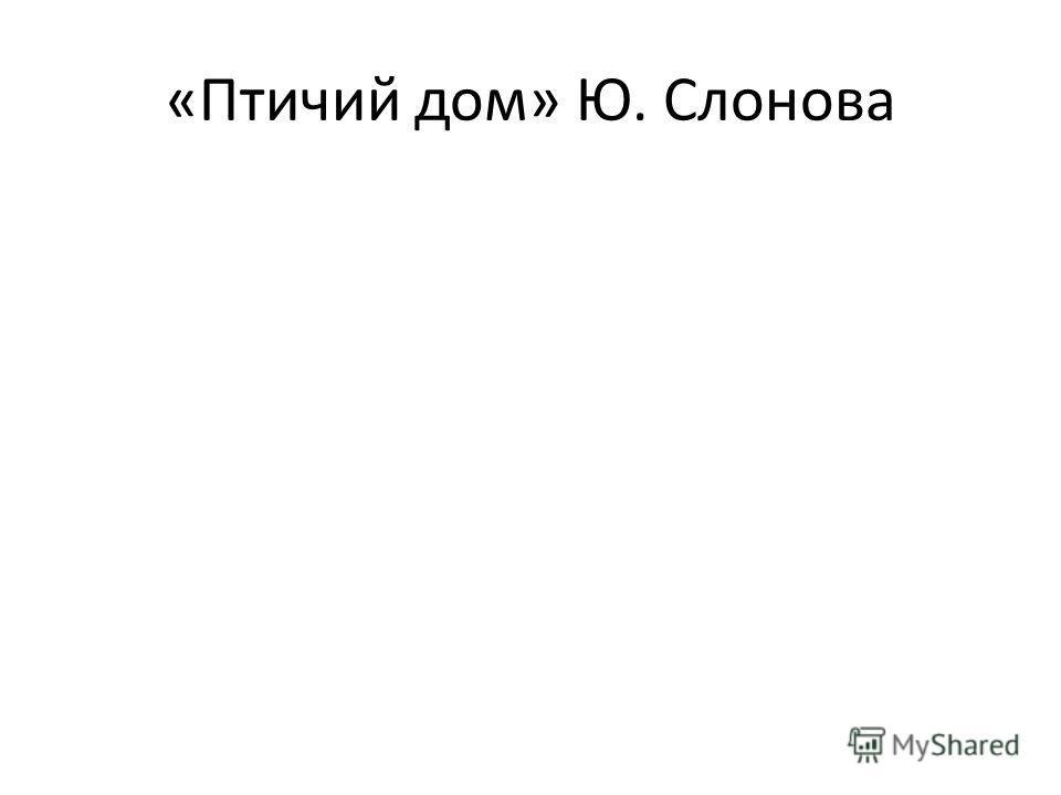 «Птичий дом» Ю. Слонова