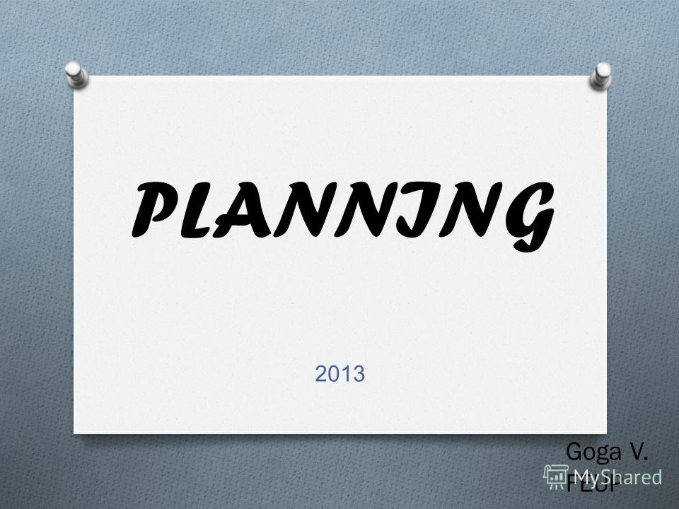 PLANNING 2013 Goga V. FEUP