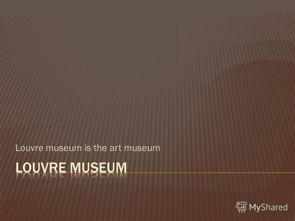 Louvre museum is the art museum