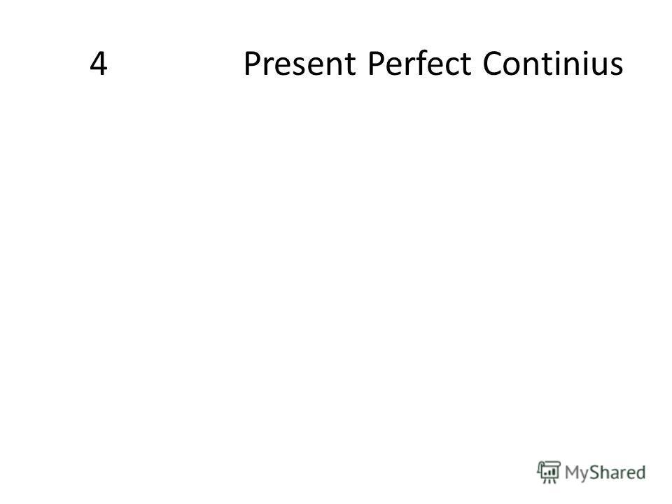 4 Present Perfect Continius