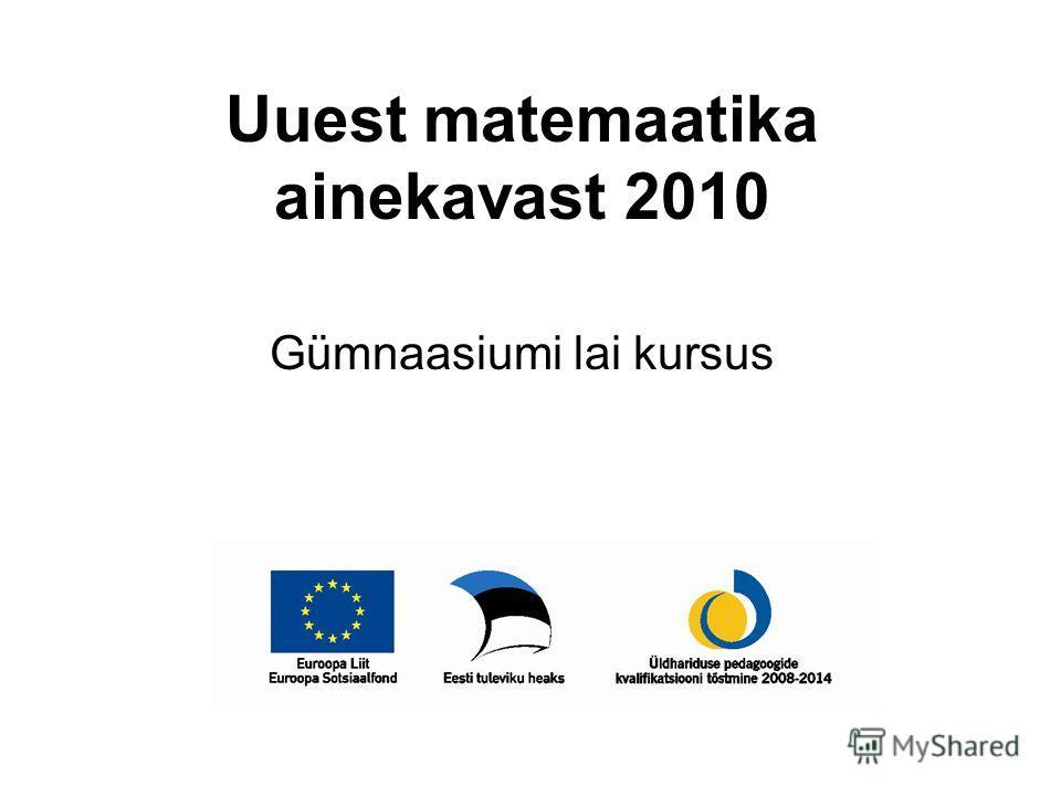 Uuest matemaatika ainekavast 2010 Gümnaasiumi lai kursus