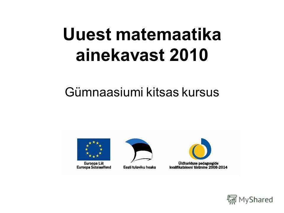 Uuest matemaatika ainekavast 2010 Gümnaasiumi kitsas kursus