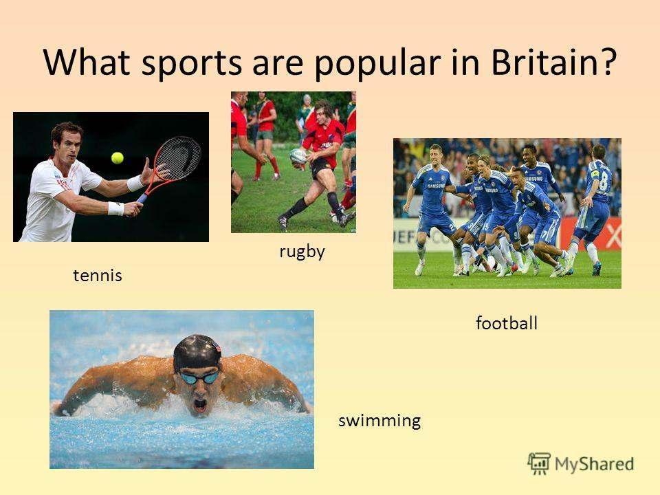 What sports are popular in Britain? rugby tennis football swimming