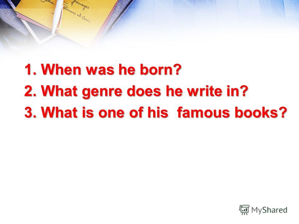 1.When was he born? 2.What genre dоes he write in? 3.What is one of his famous books?