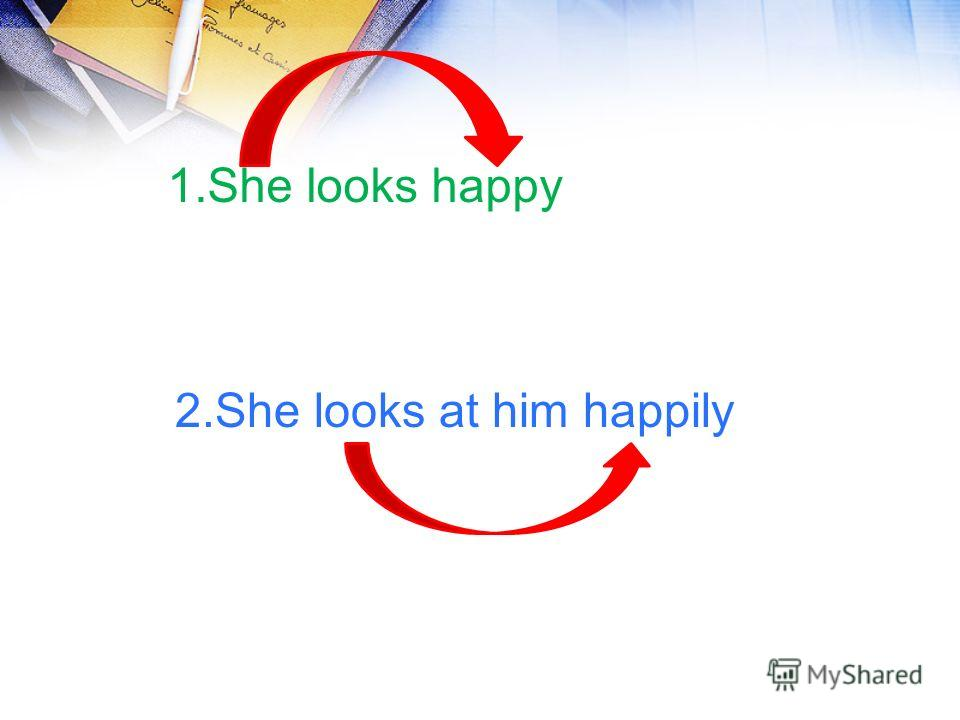 2.She looks at him happily 1.She looks happy