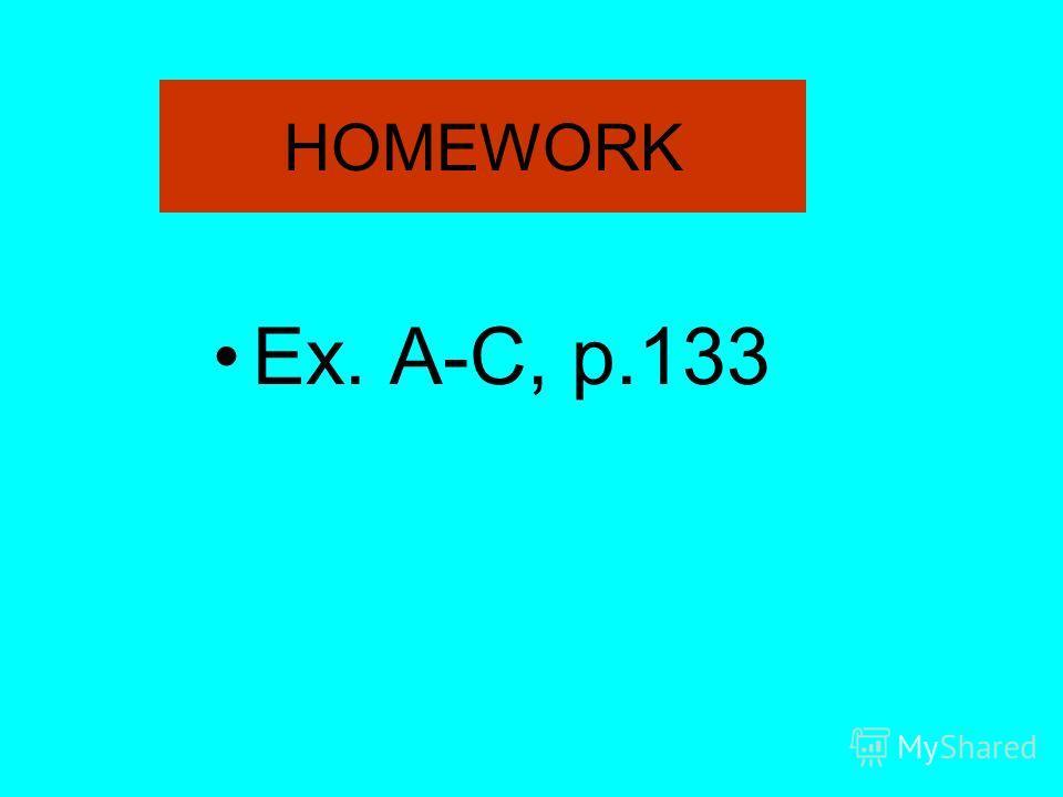 Ex. A-C, p.133 HOMEWORK