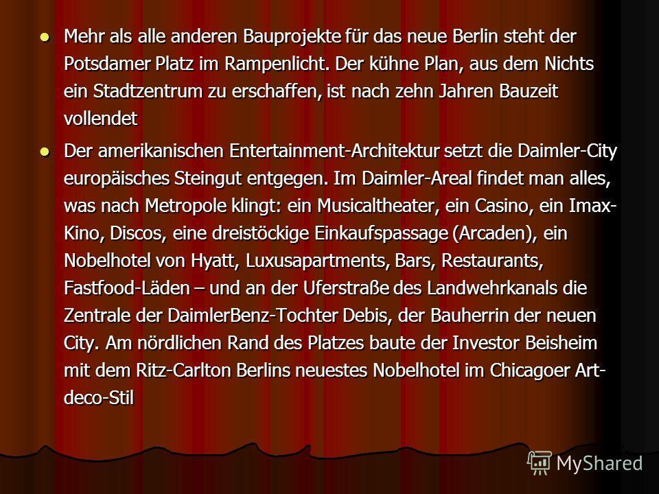 Mehr als alle anderen Bauprojekte für das neue Berlin steht der Potsdamer Platz im Rampenlicht. Der kühne Plan, aus dem Nichts ein Stadtzentrum zu erschaffen, ist nach zehn Jahren Bauzeit vollendet Mehr als alle anderen Bauprojekte für das neue Berli