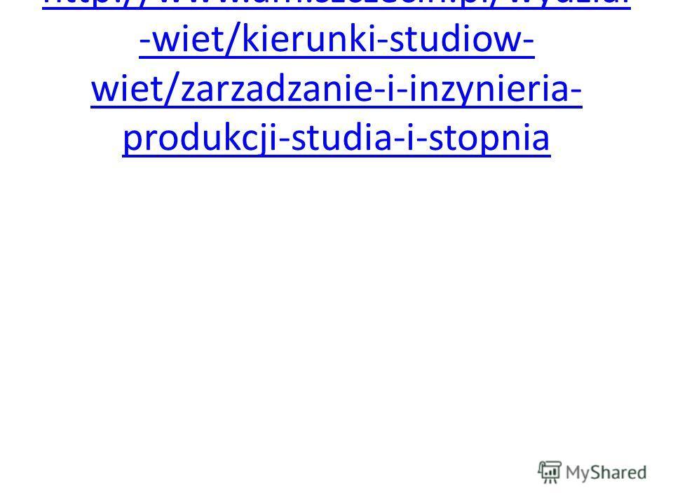 http://www.am.szczecin.pl/wydzial -wiet/kierunki-studiow- wiet/zarzadzanie-i-inzynieria- produkcji-studia-i-stopnia