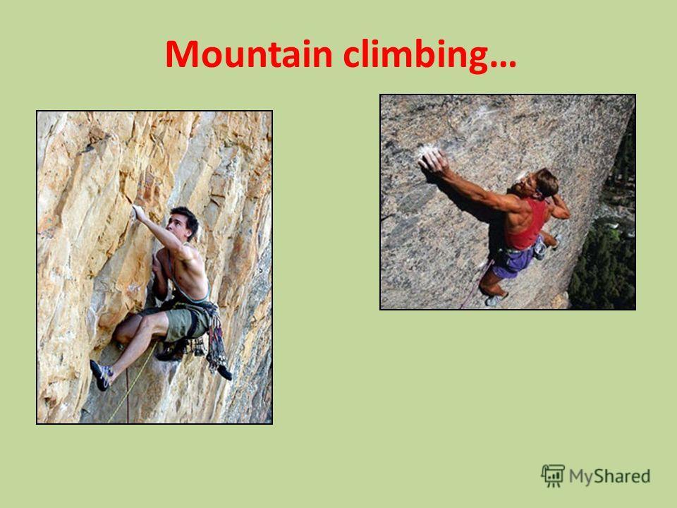 Mountain climbing…