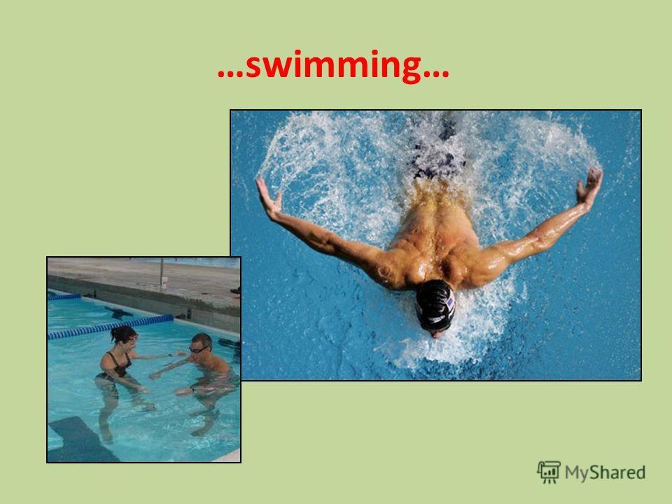 …swimming…
