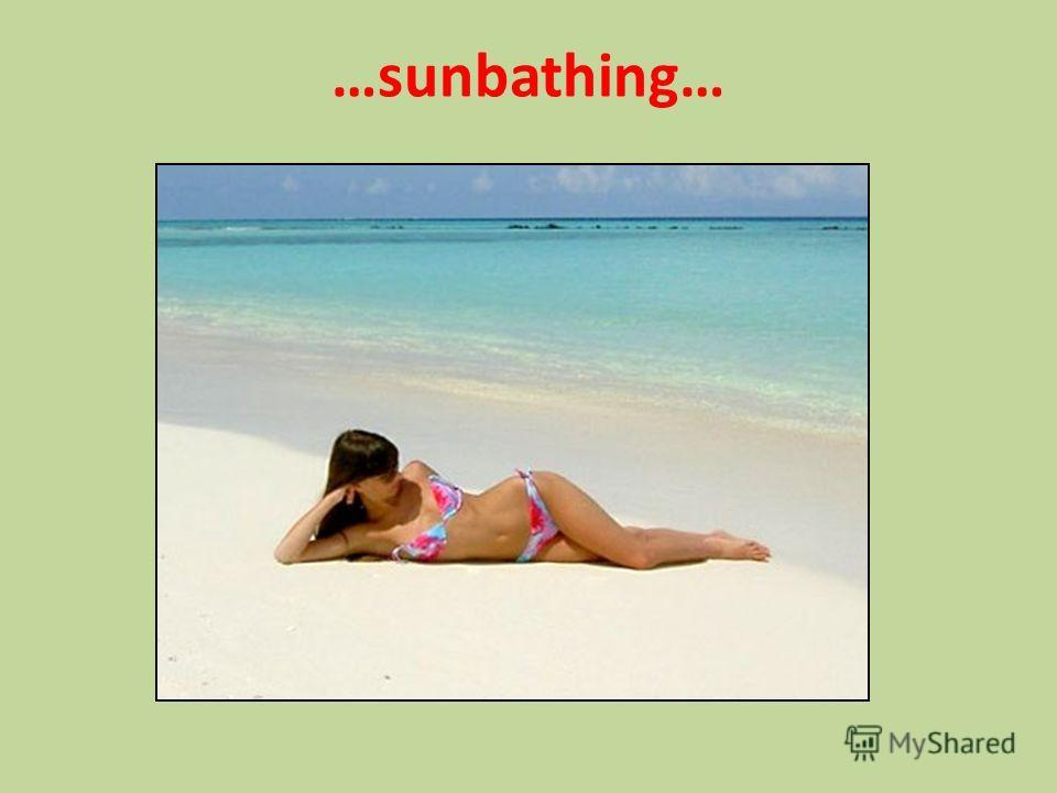 …sunbathing…