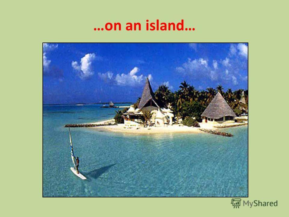 …on an island…