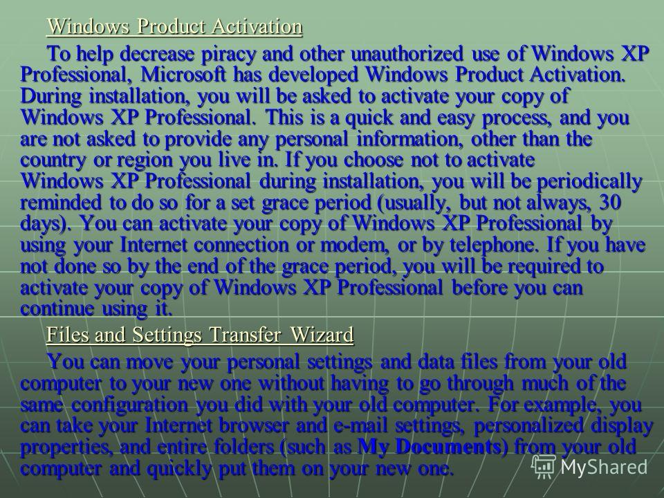 Windows Product Activation Windows Product Activation To help decrease piracy and other unauthorized use of Windows XP Professional, Microsoft has developed Windows Product Activation. During installation, you will be asked to activate your copy of W