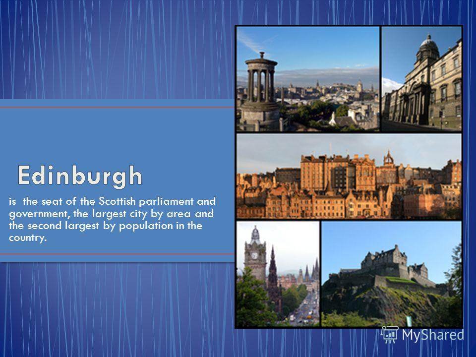 Edinburgh is the capital of Scotland, and Glasgow is its largest city.