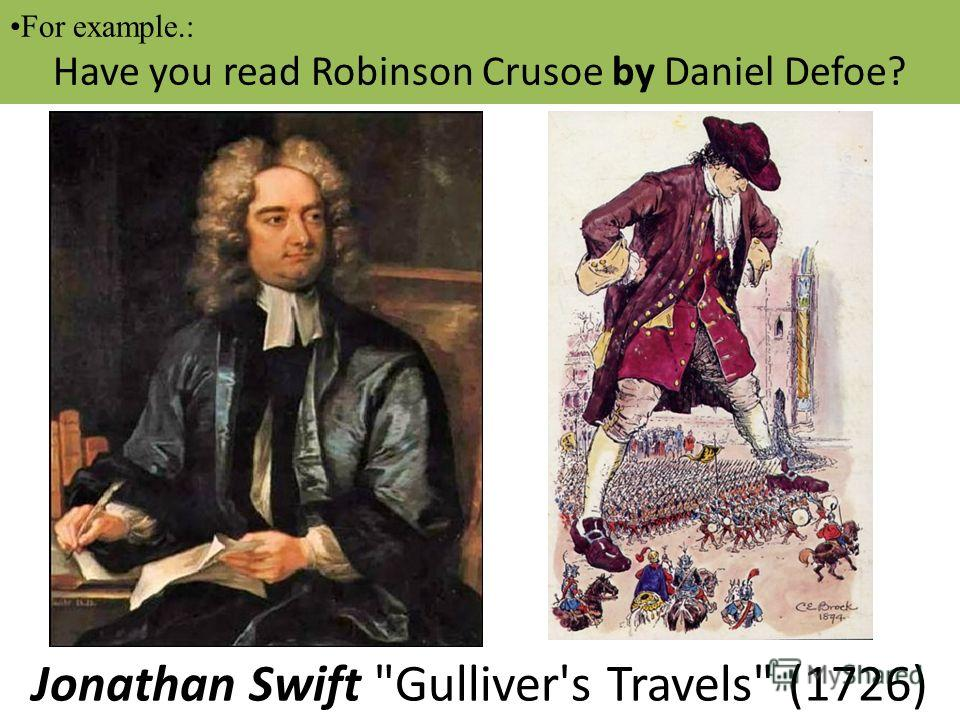 For example.: Daniel Defoe wrote Robinson Crusoe in 1719. Jonathan Swift Gulliver's Travels (1726) For example.: Have you read Robinson Crusoe by Daniel Defoe?