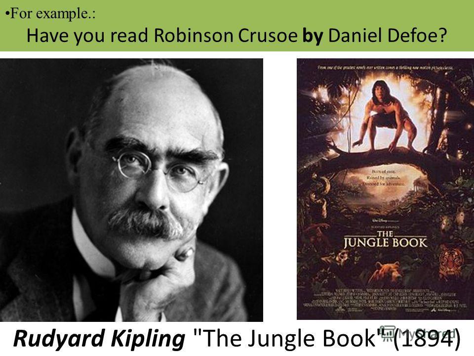 For example.: Daniel Defoe wrote Robinson Crusoe in 1719. Rudyard Kipling The Jungle Book (1894) For example.: Have you read Robinson Crusoe by Daniel Defoe?