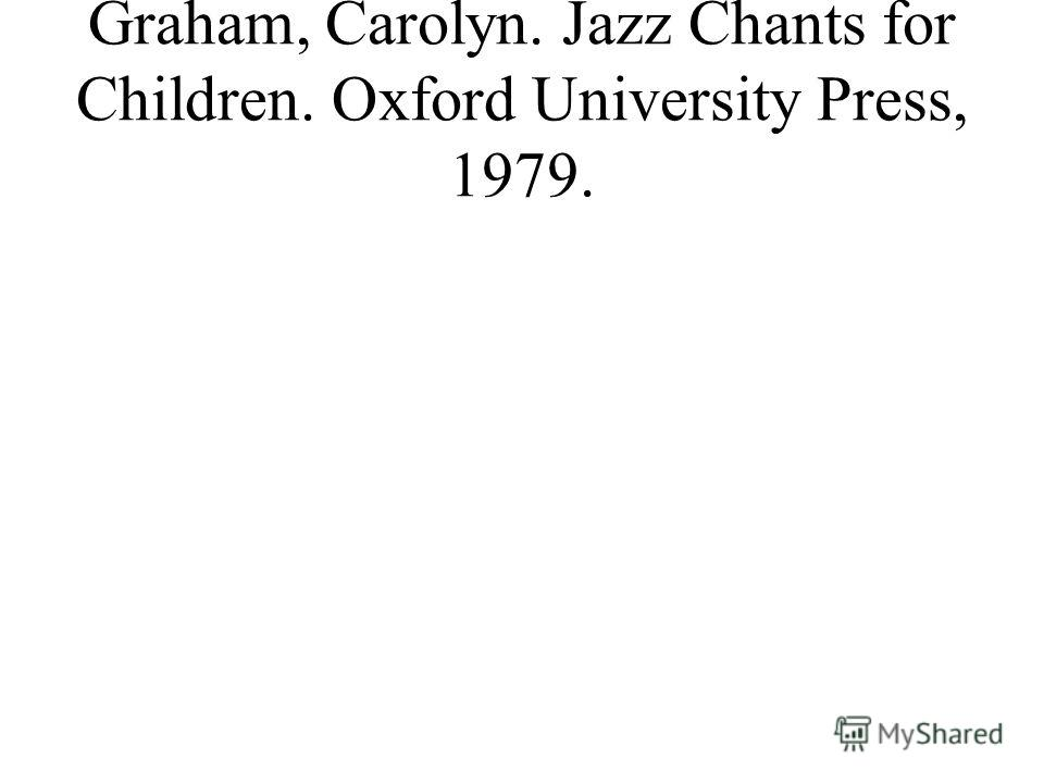 Graham, Carolyn. Jazz Chants for Children. Oxford University Press, 1979.