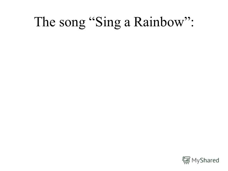 The song Sing a Rainbow: