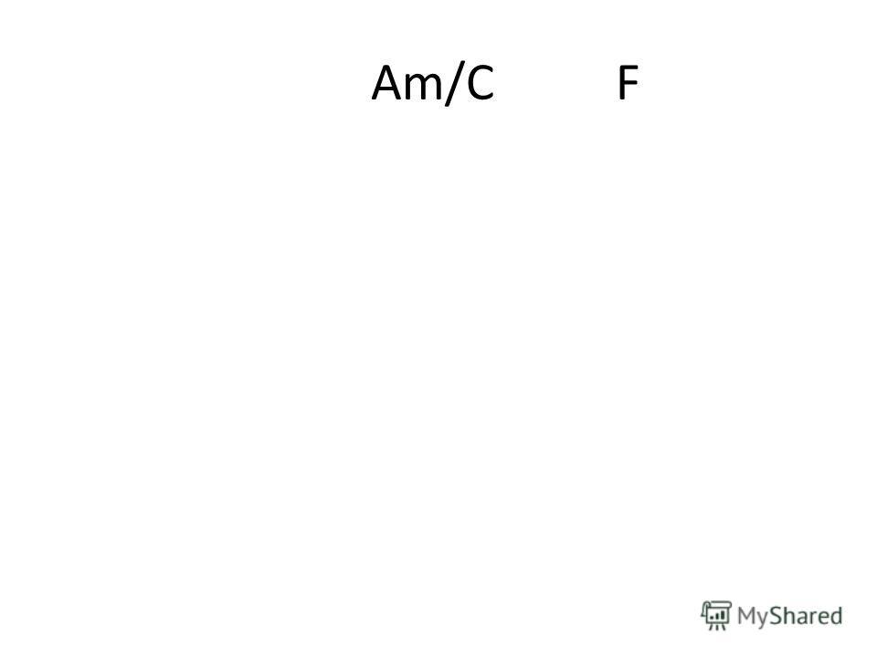 Am/C F