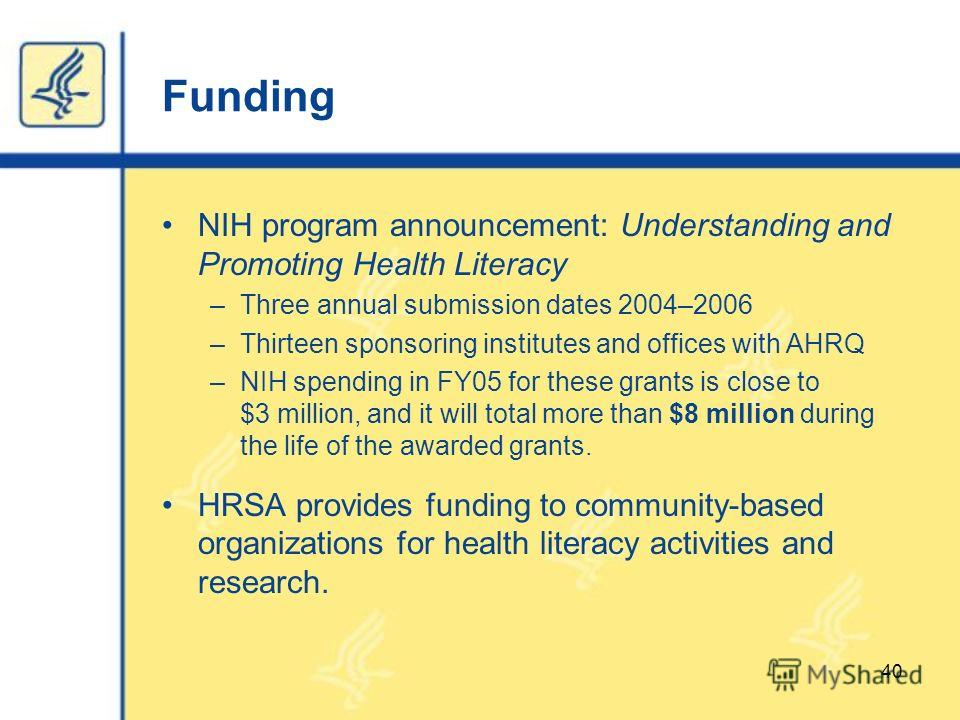 Funding NIH program announcement: Understanding and Promoting Health Literacy –Three annual submission dates 2004–2006 –Thirteen sponsoring institutes and offices with AHRQ –NIH spending in FY05 for these grants is close to $3 million, and it will to