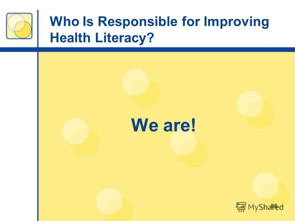 86 Who Is Responsible for Improving Health Literacy? We are!