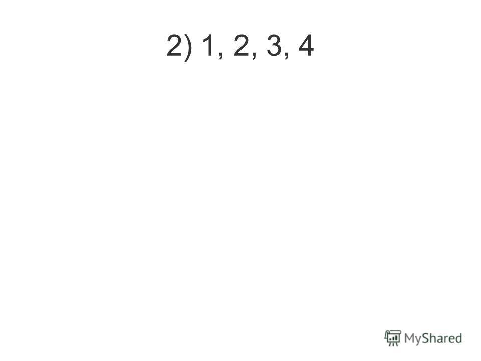 2) 1, 2, 3, 4