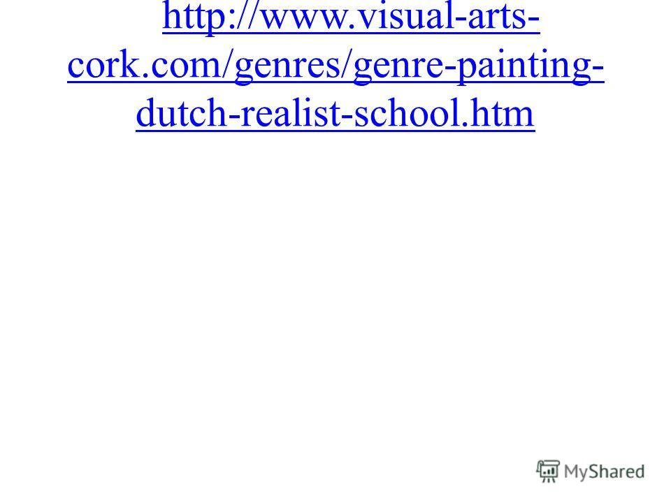 http://www.visual-arts- cork.com/genres/genre-painting- dutch-realist-school.htmhttp://www.visual-arts- cork.com/genres/genre-painting- dutch-realist-school.htm