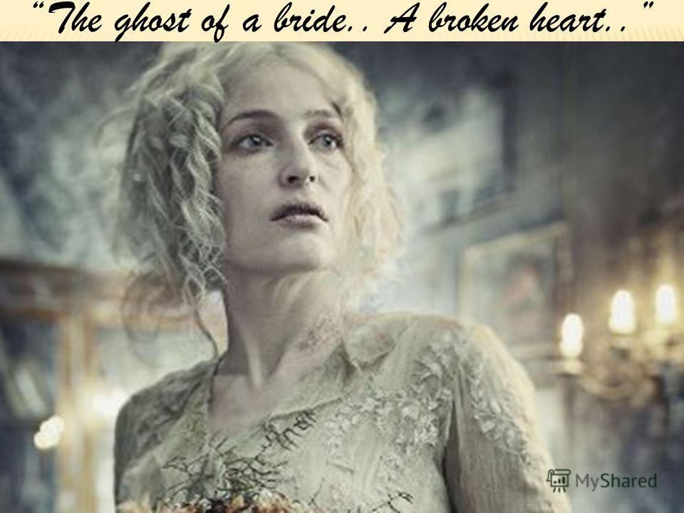 The ghost of a bride.. A broken heart..